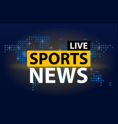 Live sports news headline in blue dotted world vector