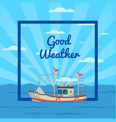 Good weather poster with vessel vector