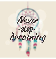 with blurred dream catcher and motivational vector image