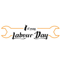 May 1 labour day wrench and lettering text for vector