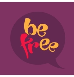 Be free lettering vector