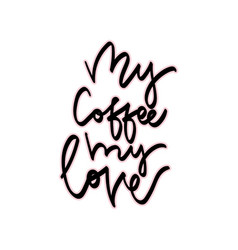 my coffee my love hand vector image