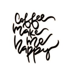coffee make me happy hand vector image