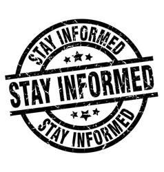 Stay informed round grunge black stamp vector