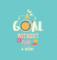 a goal without a plan is just a wish quotes word vector image vector image