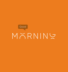 Good morning logo with capitals letters in movemen vector