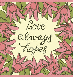 hand lettering love always hopes made with flowers vector image