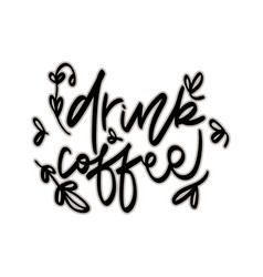 drink coffeehand drawn lettering vector image
