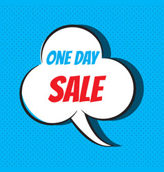 comic speech bubble with phrase one day sale vector image
