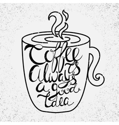 Quote in the cupcoffee is always a good idea vector