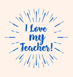I love my teacher typography vector