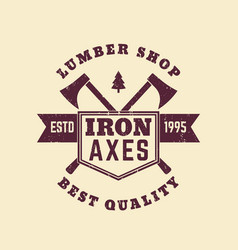 lumber shop vintage logo badge with lumberer axes vector image