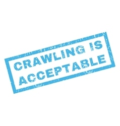 Crawling is acceptable rubber stamp vector