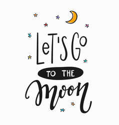Lets go to the moon quote typography lettering vector