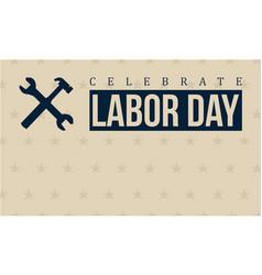 Celebrate labor day art vector
