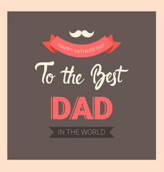 happy father day family holiday greeting card vector image vector image