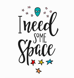 I need some space quote typography lettering vector