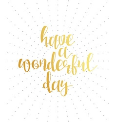 Have a wonderful day calligraphy phrase Lettering vector image