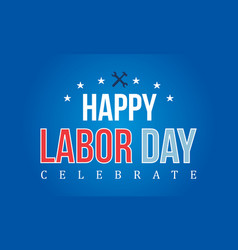 Happy labor day with blue background vector