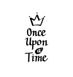 once upon a time calligraphy vector image vector image