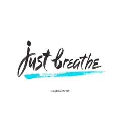 Just breathe inspirational quote calligraphy vector