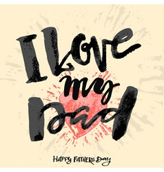 I love my dad fathers day concept lettering vector