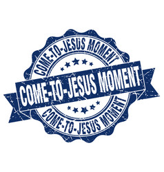Come-to-jesus moment stamp sign seal vector