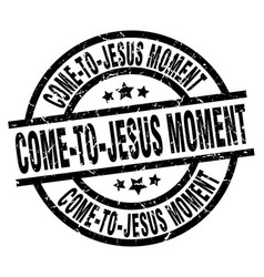 Come-to-jesus moment round grunge black stamp vector