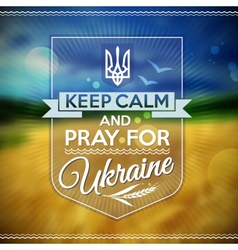 Keep calm and pray for ukraine poster vector