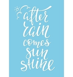 After rain comes sunshine quote typography vector image vector image