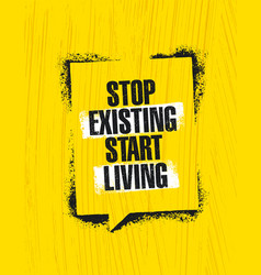 stop existing start living inspiring creative vector image vector image