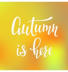 Autumn is here quotes typography vector image