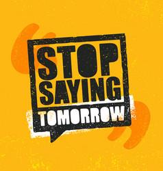 Stop saying tomorrow inspiring workout and vector