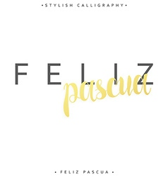 Feliz pascua greeting inscription happy easter in vector