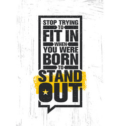 stop trying to fit in when you were born to stand vector image vector image