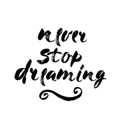 Isolated phrase - never stop dreaming - on white vector