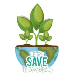 World with plant lets save the world vector