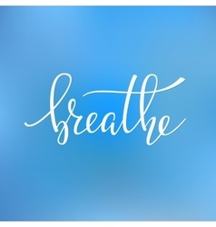 Breathe quote typography vector image vector image