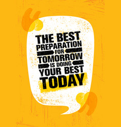 The best preparation for tomorrow is doing your vector