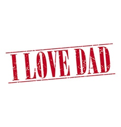 I love dad red grunge vintage stamp isolated on vector