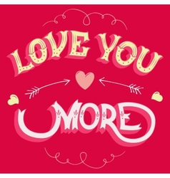 Love you more greeting card vector