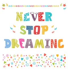 Never stop dreaming cute design for greeting card vector