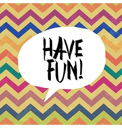 Have fun chevron vector