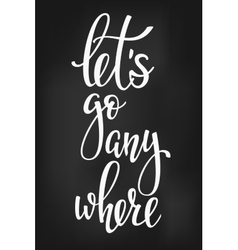 Lets go anywhere life style inspiration quotes vector