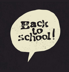 back to school sign in speech bubble grunge styled vector image vector image