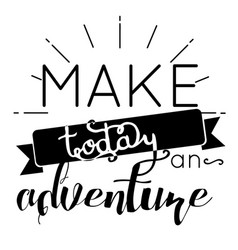 Make today an adventure quote vector