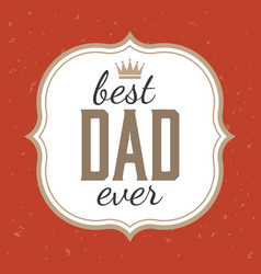best dad ever typographic vector image vector image