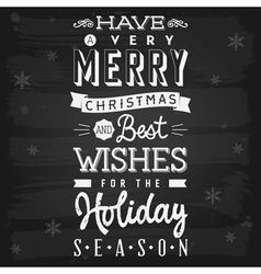 Christmas and holiday season greetings chalkboard vector image