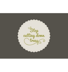 Stop cutting down trees vector image vector image
