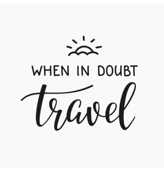 Travel life style inspiration quotes lettering vector image vector image